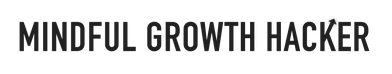 MINDFUL GROWTH HACKER